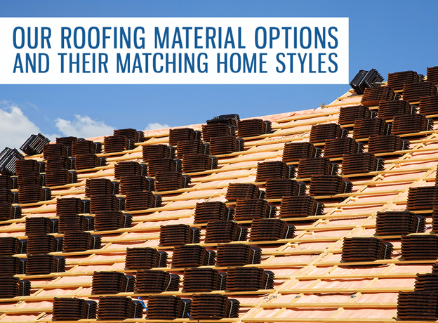 Our Roofing Material Options and Their Matching Home Styles