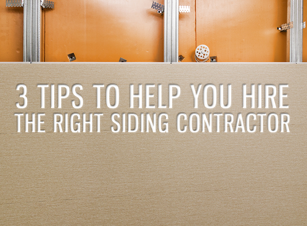 3 Tips to Help You Hire the Right Siding Contractor
