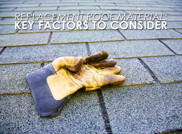 Replacement Roof Material: Key Factors to Consider