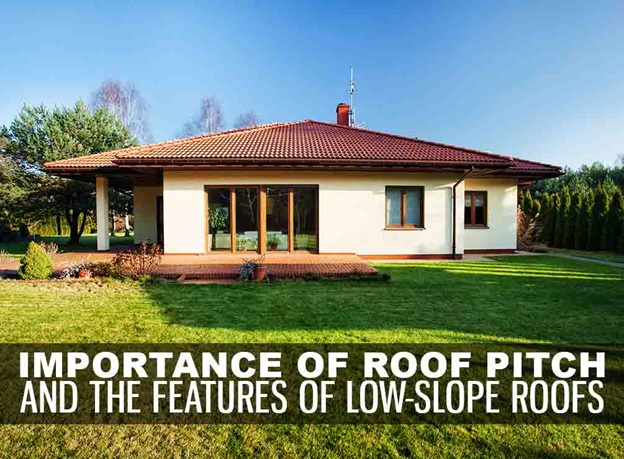 Importance Of Roof Pitch And The Features Of Low Slope Roofs