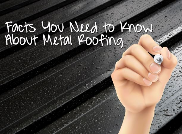 4 Facts You Need to Know About Metal Roofing