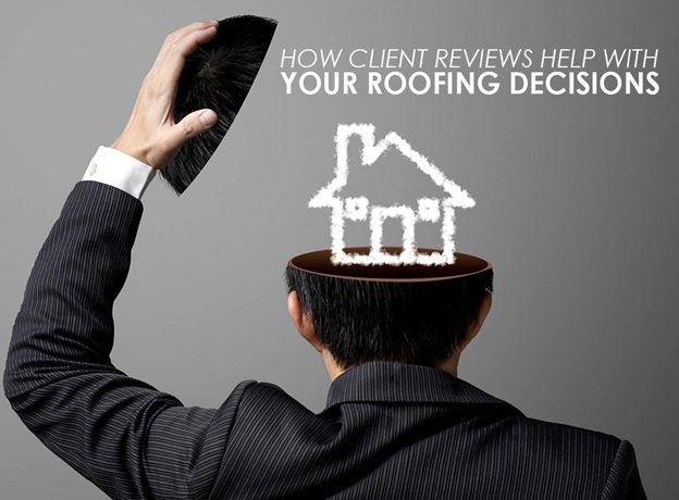How Client Reviews Help with Your Roofing Decisions