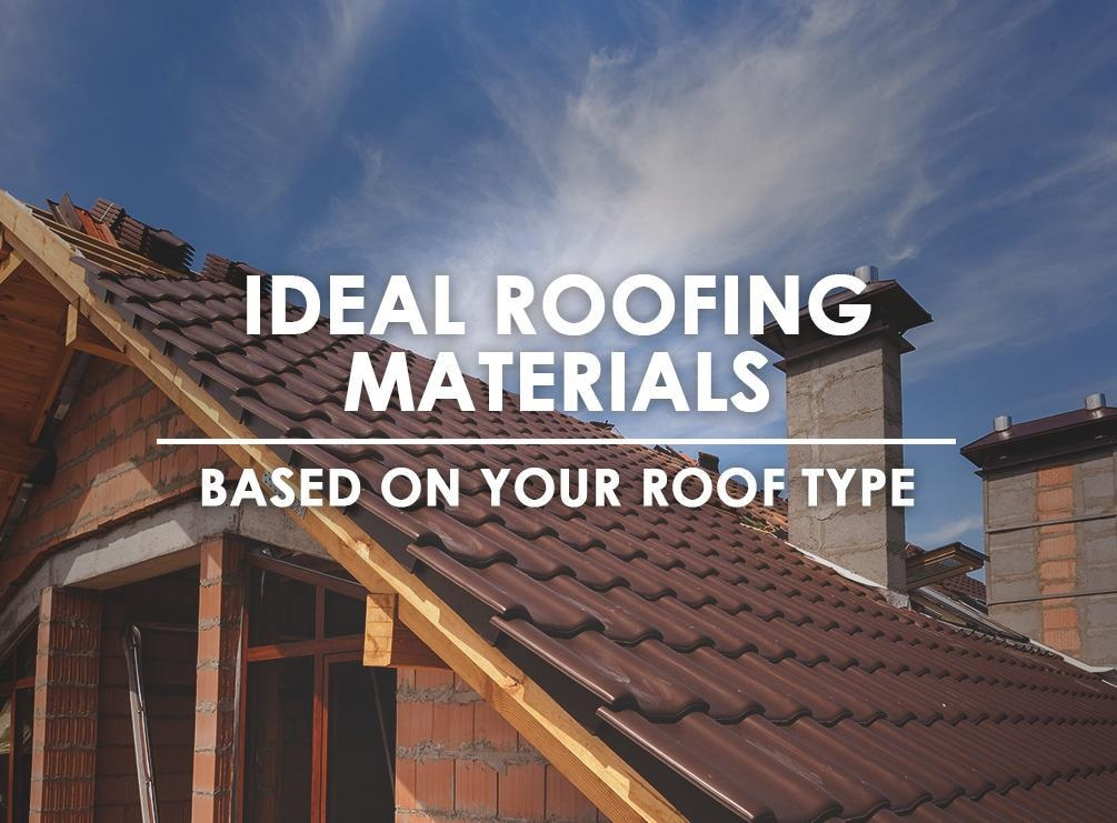 Ideal Roofing Materials Based on Your Roof Type