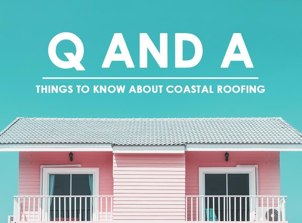 Q and A: Things to Know About Coastal Roofing