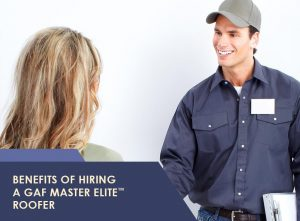 Benefits of Hiring a GAF Master Elite™ Roofer