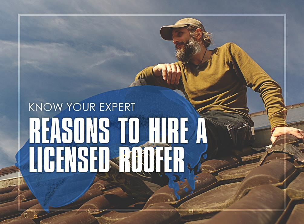 Know Your Expert: Reasons to Hire a Licensed Roofer