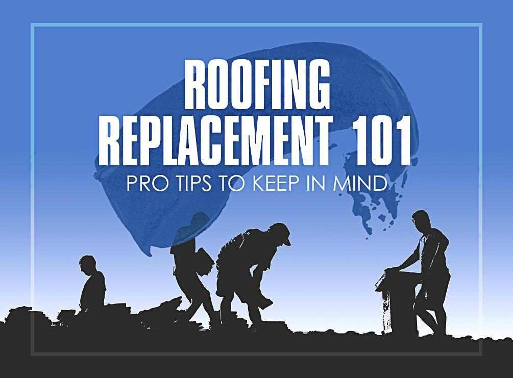 Roofing Replacement 101: Pro Tips to Keep in Mind