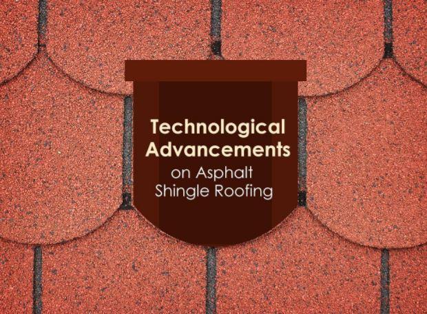 Technological Advancements on Asphalt Shingle Roofing