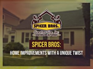 Spicer Bros: Home Improvements With A Unique Twist
