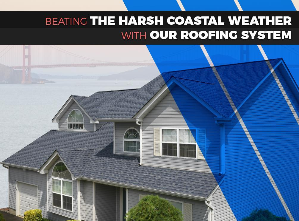 Beating the Harsh Coastal Weather With Our Roofing System
