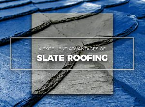 4 Excellent Advantages of Slate Roofing