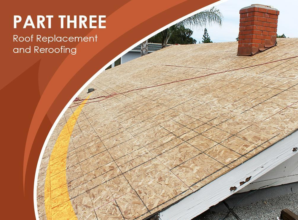 Understanding Roofing Projects: Repairs, Maintenance and Replacement – PART 3: Roof Replacement and Re-roofing