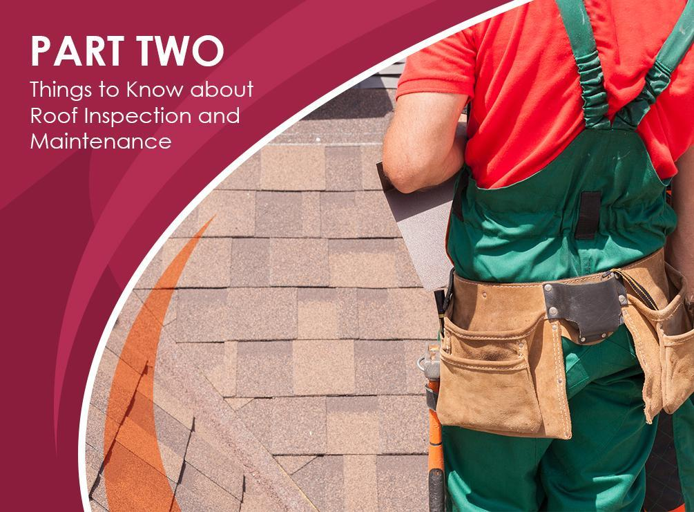 Understanding Roofing Projects: Repairs, Maintenance and Replacement – PART 2:  Things to Know About Roof Inspection and Maintenance