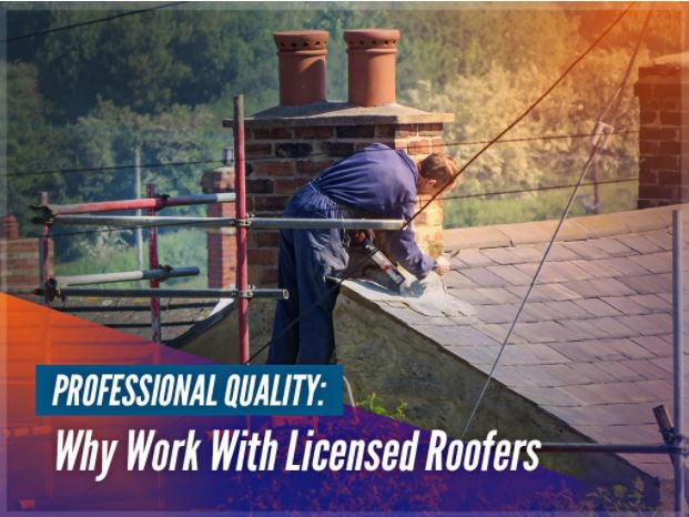 Professional Quality: Why Work With Licensed Roofers