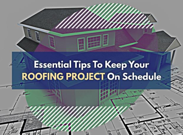 Essential Tips to Keep Your Roofing Project on Schedule